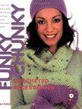 Funky Chunky Crocheted Accessories 60 Ways and More to Make and Customize Hats Bags Scarves Mittens and Slippers