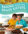 Baking with the Brass Sisters Over 125 Recipes for Classic Cakes Pies Cookies Breads Desserts and Savories from America's Favorite Home Bakers