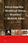 Encyclopedia of Dress and Textiles in the British Isles c 450-1450