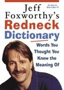 Jeff Foxworthy's Redneck Dictionary : Words You Thought You Knew the Meaning Of