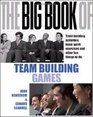 The Big Book of Team Building Quick Fun Activities for Building Morale Communication and Team Spirit