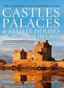 The Illustrated Encyclopedia of the Castles Palaces  Stately Houses of Britain  Ireland A magnificent visual account of Britain's architectural  fine-art paintings drawings and maps