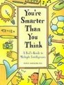 You're Smarter Than You Think A Kid's Guide to Multiple Intelligences