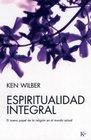 Espiritualidad integral El nuevo papel de la religion en el mundo actual