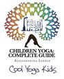 Children Yoga: Complete Guide: The Most Complete Methodology to Teaching Yoga to Children of All Ages