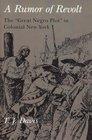 Rumor of Revolt The Great Negro Plot in Colonial New York