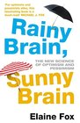 Rainy Brain Sunny Brain The New Science of Optimism and Pessimism