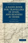 A Hand-Book for Travellers in Spain and Readers at Home 2 Volume Set Describing the Country and Cities the Natives and their Manners