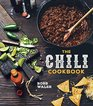 The Chili Cookbook: From Three-Bean to Four-Alarm, Con Carne to Vegetarian, Cookoff-Worthy Recipes for the One-Pot Classic