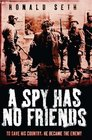 A Spy Has No Friends To Save His Country He Became the Enemy