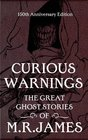 Curious Warnings The Great Ghost Stories of MR James