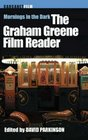 Mornings in the Dark The Graham Greene Film Reader