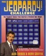 The Jeopardy Challenge The Toughest Games from America's Greatest Quiz Show/ Featuring the Teen Tournament the College Tournament the Seniors T