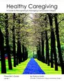 Healthy Caregiving A Guide To Recognizing And Managing Compassion Fatigue - Presenter's Guide Level 1