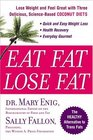 Eat Fat Lose Fat Lose Weight And Feel Great With The Delicious Science-based Coconut Diet