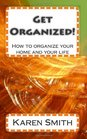 Get Organized How to organize your home and your life
