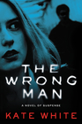 The Wrong Man A Novel of Suspense