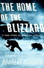 The Home of the Blizzard : A True Story of Antarctic Survival