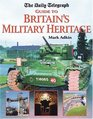 The Daily Telegraph Guide to Britain's Military Heritage
