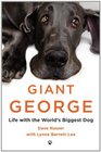Giant George: Life with the World\'s Biggest Dog
