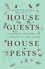 House Guests House Pests A Natural History of Animals in the Home