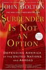 Surrender Is Not an Option Defending America at the United Nations