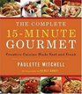 The Complete 15-Minute Gourmet Creative Cuisine Made Fast and Fresh