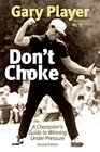 Don't Choke A Champion's Guide to Winning Under Pressure