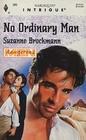 No Ordinary Man (Dangerous Men) (Harlequin Intrigue, No 365)