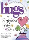 Hugs to Brighten Your Day Stories Sayings and Scriptures to Encourage and Inspire