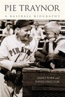 Pie Traynor A Baseball Biography