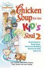 Chicken Soup for the Kid's Soul 2 Read Aloud or Read Alone Character-Building Stories for Kids Ages 6-10