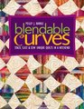 Blendable Curves: Stack, Slice & Sew Unique Quilts in a Weekend