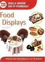 Food Displays: Step-By-Step Instructions for over 40 Projects (Dolls House Do-It-Yourself)
