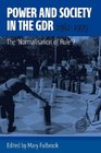 Power and Society in the Gdr 19611979 The 'normalisation of Rule'