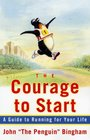 The Courage To Start : A Guide To Running for Your Life