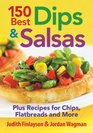 150 Best Dips and Salsas Plus Recipes for Chips Flatbreads and More