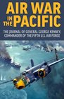 Air War in the Pacific The Journal of General George Kenney Commander of the Fifth US Air Force