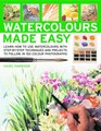 Watercolors Made Easy learn how to use watercolours with stepbystep techniques and projects to follow in 150 colour photographs
