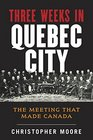 The History of Canada Series Three Weeks in Quebec City The Meeting That Made Canada