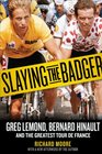 Slaying the Badger Greg LeMond Bernard Hinault and the Greatest Tour de France