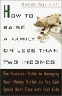 How to Raise a Family on Less Than Two Incomes : The Complete Guide to Managing Your Money Better So You Can Spend More Time with Your Kids