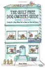 The Guilt-Free Dog Owner's Guide  Caring for a Dog When You're Short on Time and Space