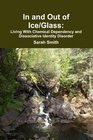 In and Out of Ice/Glass Living With Dissociative Identity Disorder and Chemical Dependency