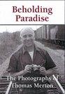Beholding Paradise The Photographs of Thomas Merton