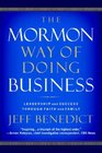 The Mormon Way of Doing Business How Eight Western Boys Reached the Top of Corporate America
