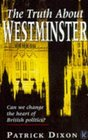 The Truth About Westminster Can We Change the Heart of British Politics