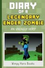 Diary of a Legendary Ender Zombie: An Unlikely Hero: A Heroic Minecraft Monster Book for Kids (Unofficial) (Diary Wimpy) (Volume 6)
