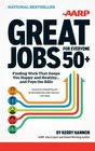 Great Jobs for Everyone 50 Finding Work That Keeps You Happy and HealthyAnd Pays the Bills