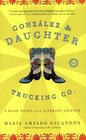 Gonzalez and Daughter Trucking Co. : A Road Novel with Literary License